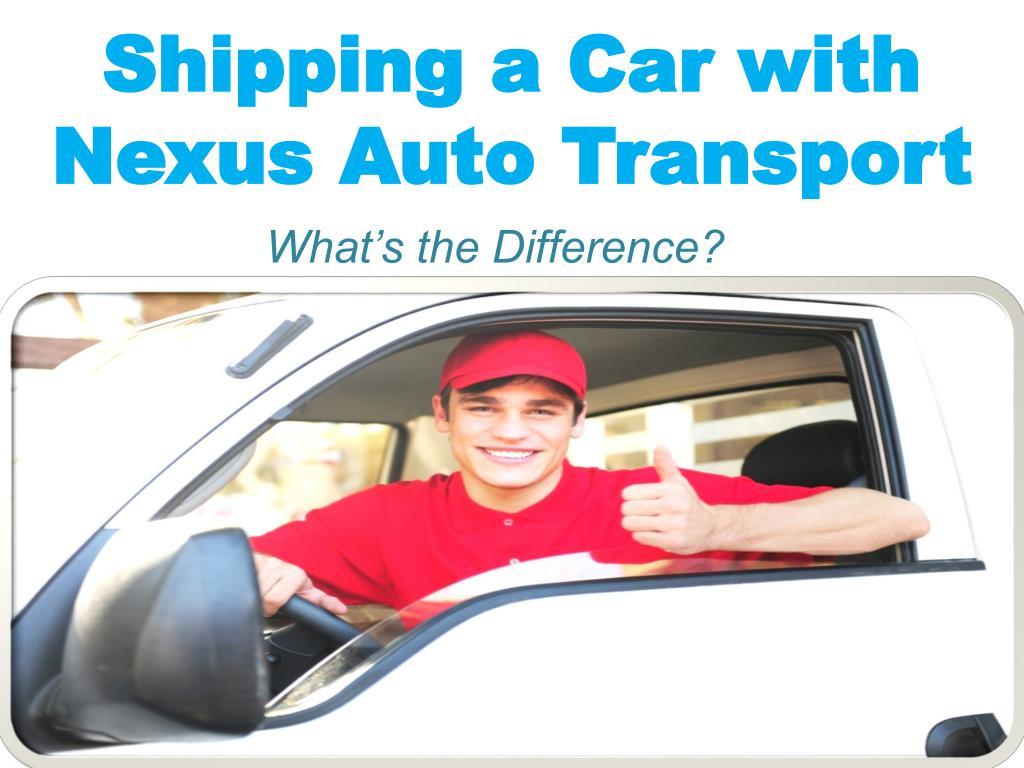 ppt - shipping a car with nexus auto transport powerpoint