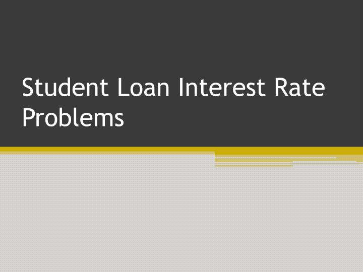 student loan interest rate problems n.