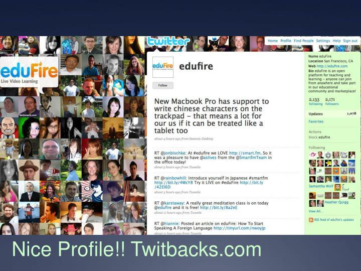 Nice Profile!! Twitbacks.com