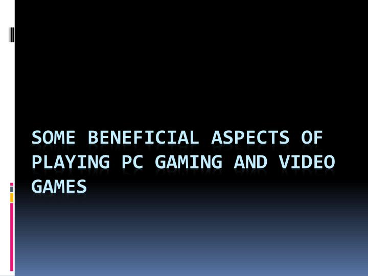 some beneficial aspects of playing pc gaming and video games n.