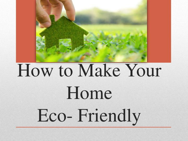 how to make your home eco friendly n.