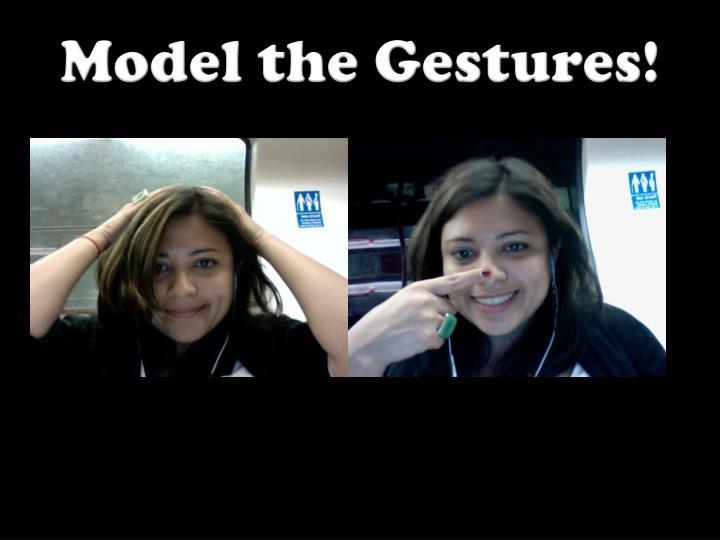 Model the Gestures!