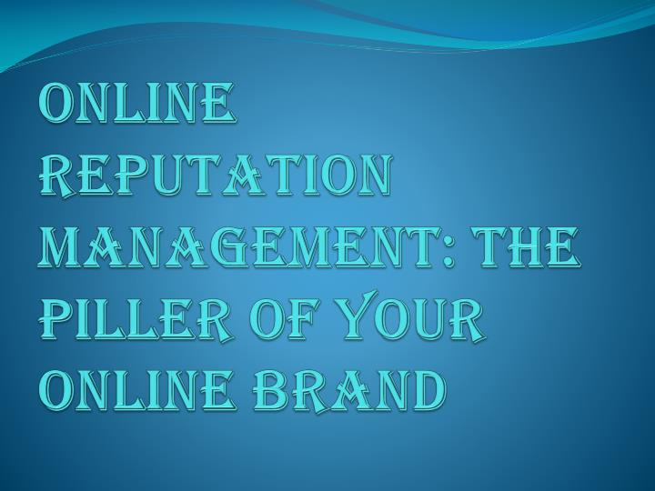 online reputation management the piller of your online brand n.