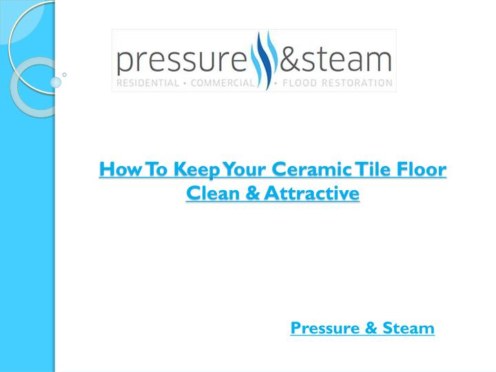 PPT - How To Keep Your Ceramic Tile Floor Clean & Attractive PowerPoint Presentation - ID:7483658