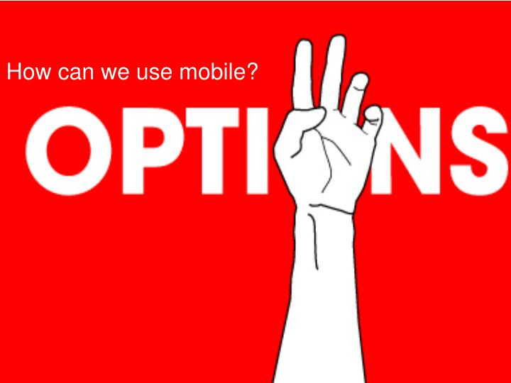 How can we use mobile?