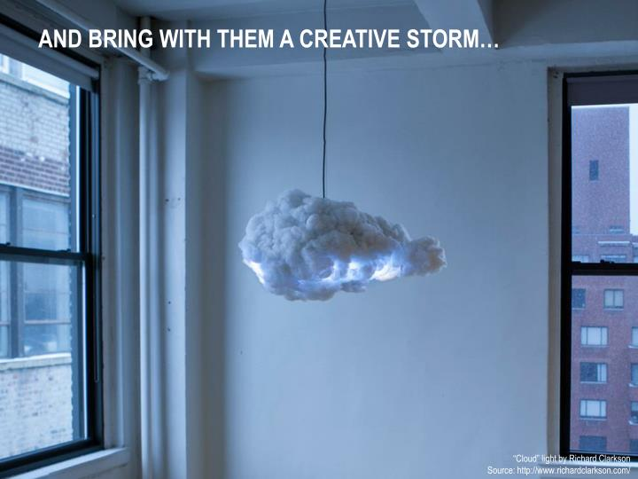 And bring with them a creative storm