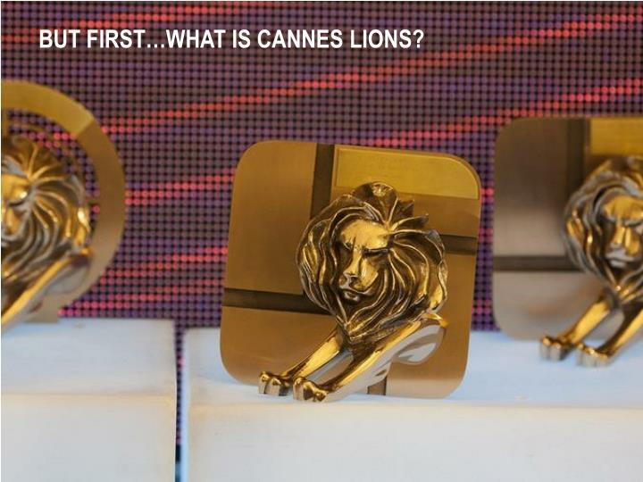 BUT FIRST…WHAT IS CANNES LIONS?