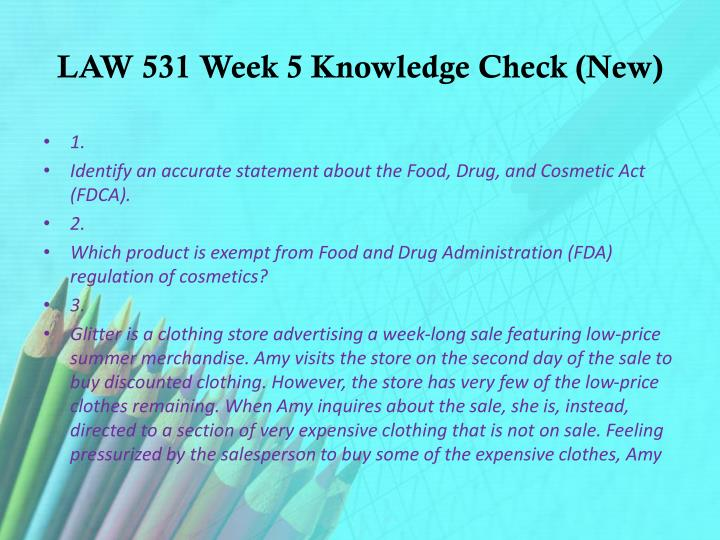 law 531 week 3 knowledge check Week 3 knowledge check the material presented below is not meant to be a comprehensive list of all you need to know in the content area rather it is a starting point for building your knowledge and skills.