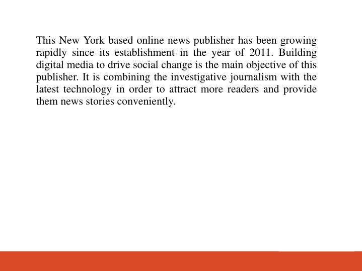 This New York based online news publisher has been growing rapidly since its establishment in the ye...