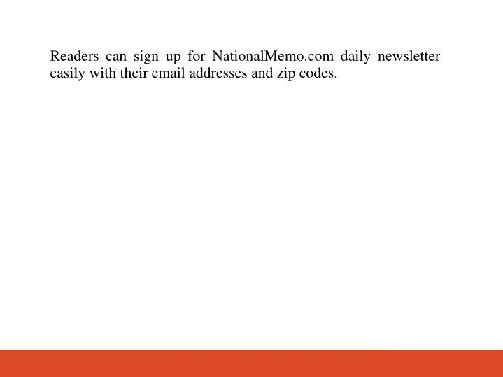 Readers can sign up for NationalMemo.com daily newsletter easily with their email addresses and zip codes.