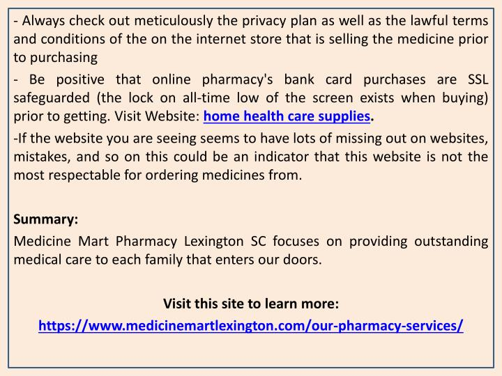 - Always check out meticulously the privacy plan as well as the lawful terms and conditions of the on the internet store that is selling the medicine prior to purchasing