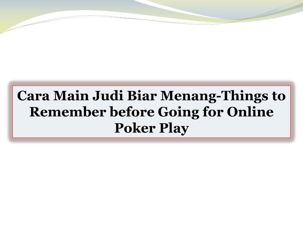 Ppt Cara Main Judi Biar Menang Things To Remember Before Going For Online Poker Play Powerpoint Presentation Id 7490404