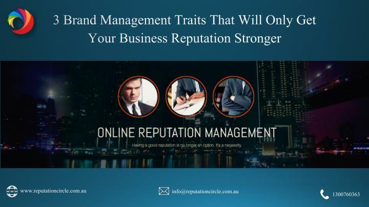 3 brand management traits that will only get your business reputation stronger n.