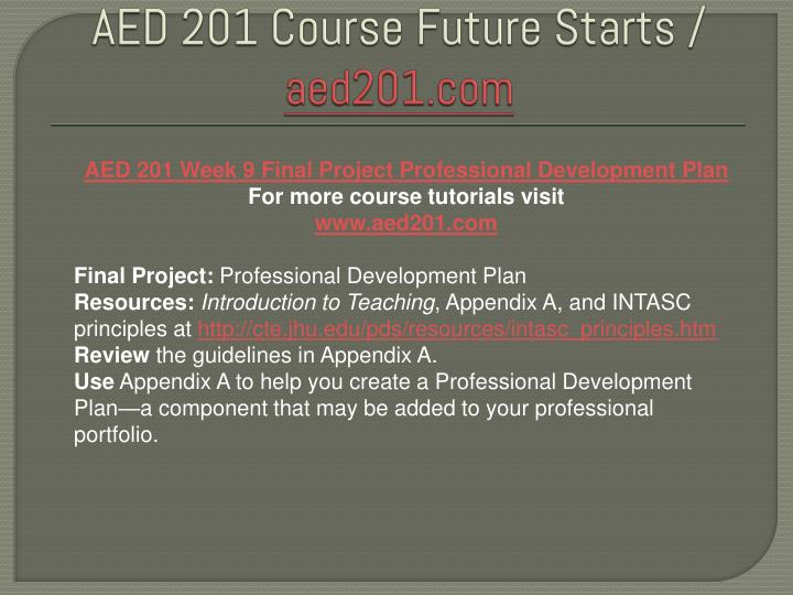 aed 201 axia week 9 final professional development plan Snaptutorial is a online tutorial store we provides aed 201 week 9 final project professional development plan.