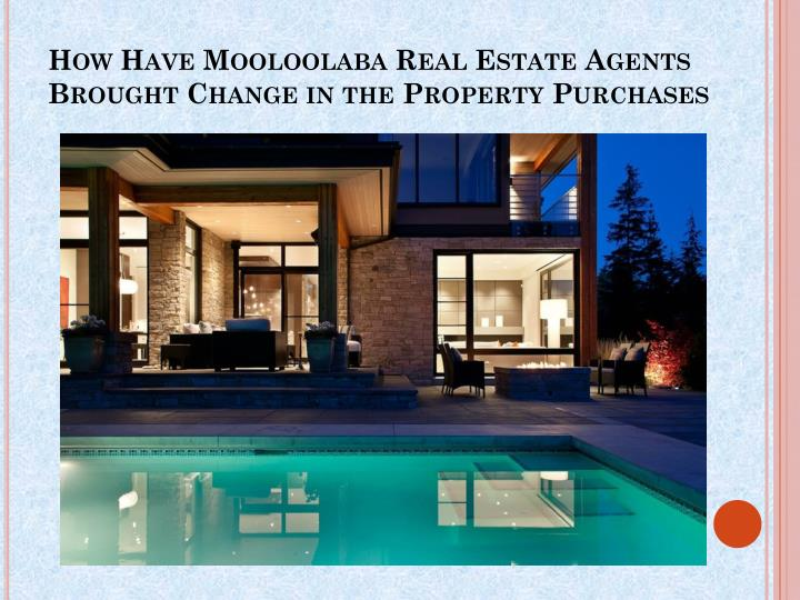 how have mooloolaba real estate agents brought change in the property purchases n.
