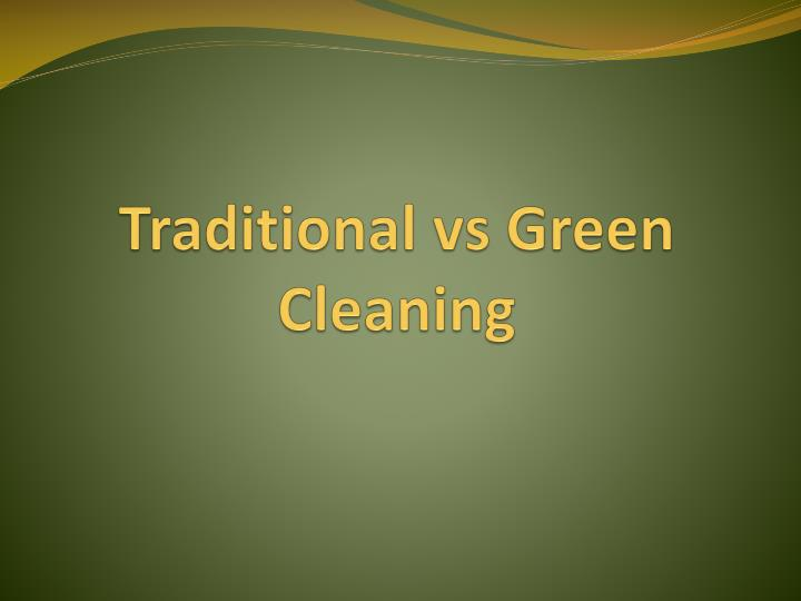 traditional vs green cleaning n.
