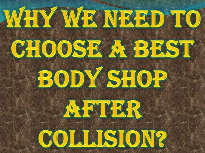 why we need to choose a best body shop after collision n.