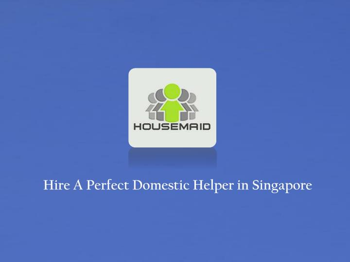 hire a perfect domestic helper in singapore n.