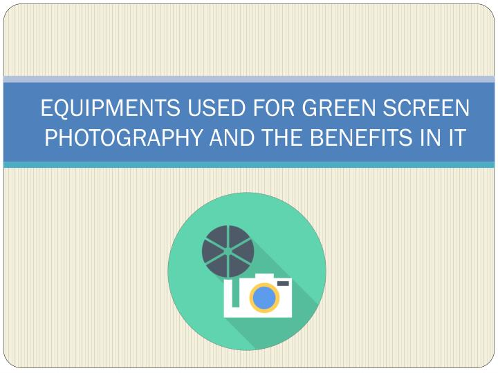 equipments used for green screen photography and the benefits in it n.