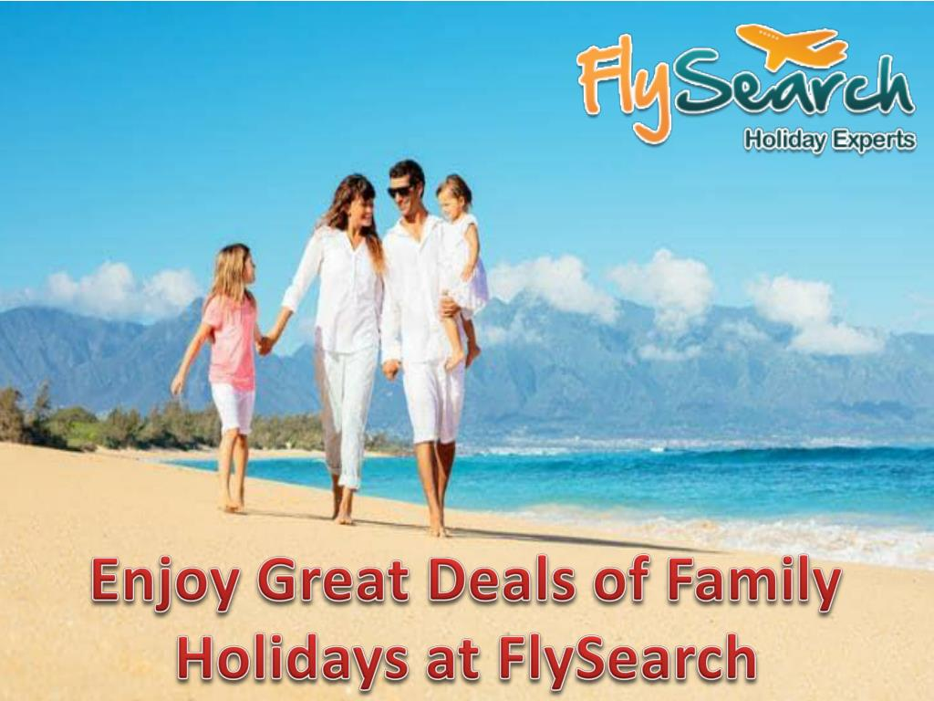 PPT  Enjoy Great Deals of Family Holidays at FlySearch
