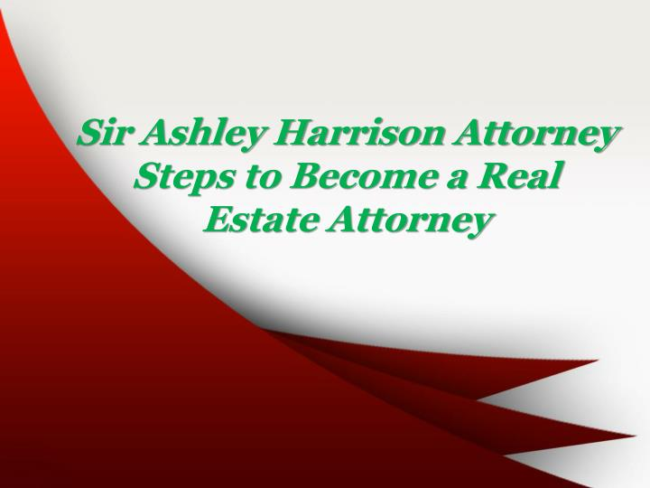 sir ashley harrison attorney steps to become n.