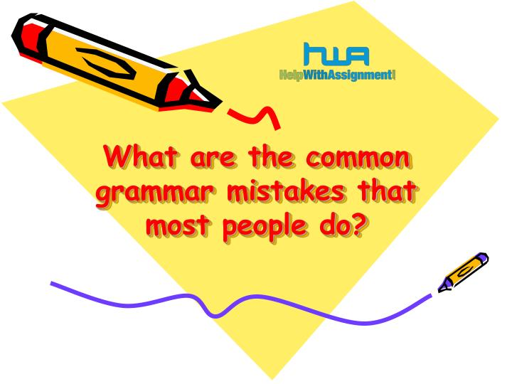 what are the common grammar mistakes that most people do n.