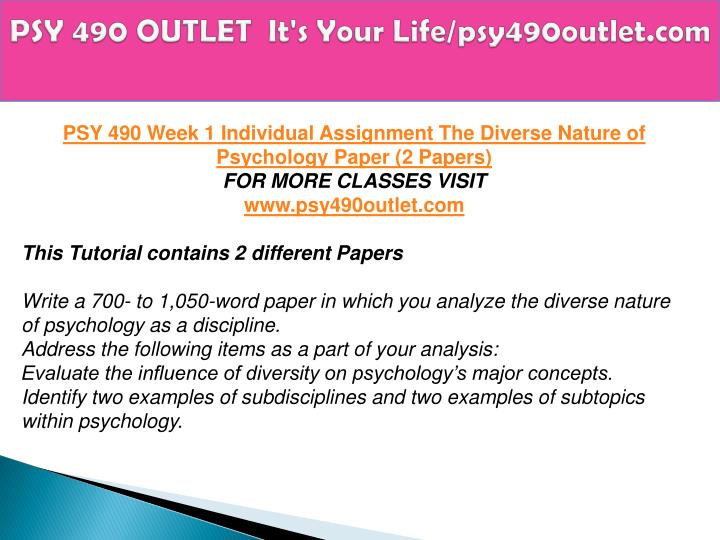 psy 490 week one the diverse nature of psychology paper Psy 490 entire course (2 sets) for more classes visit wwwpsy490tutorialscom this tutorial contains 2 papers for all assignments psy 490 week 1 individual assignment the diverse nature of psychology paper (2 papers.