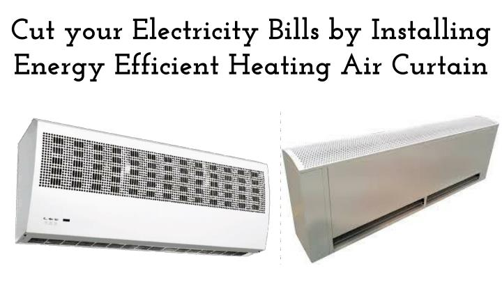 cut your electricity bills by installing energy efficient heating air curtain n.