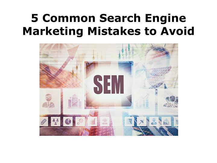 5 common search engine marketing mistakes to avoid n.