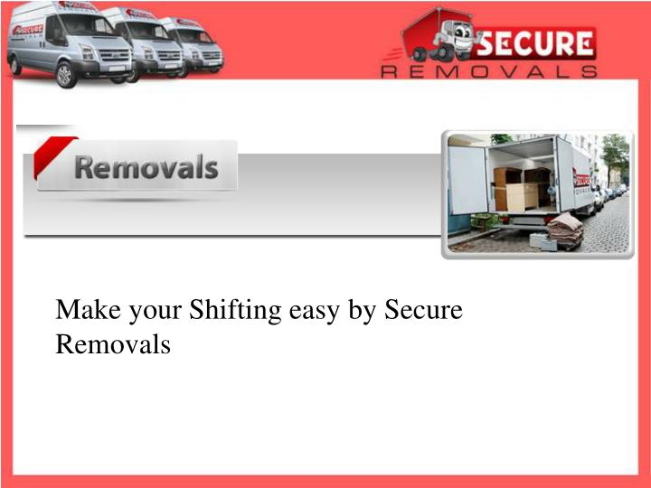 make your shifting easy by secure removals n.