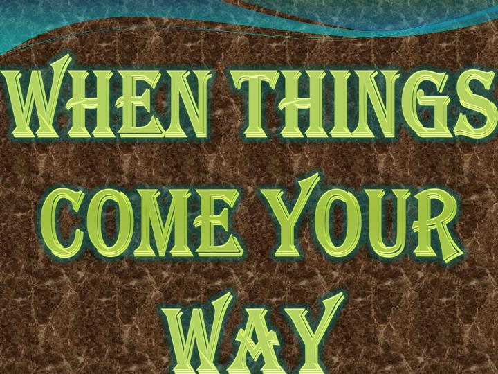when things come your way n.