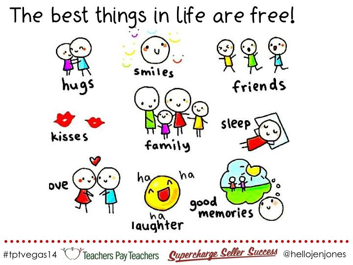 T The best things in life are free!