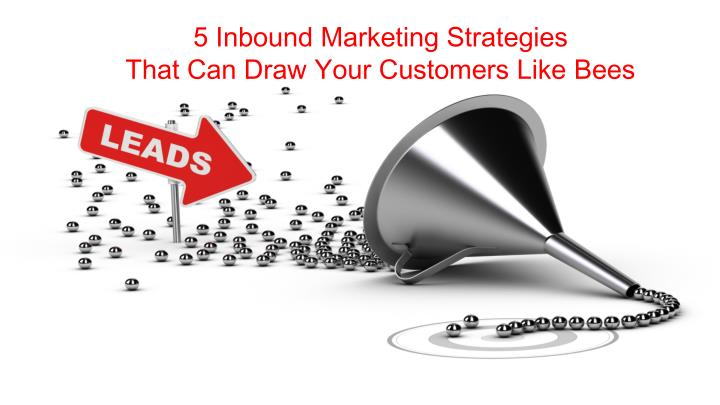 5 inbound marketing strategies that can draw your