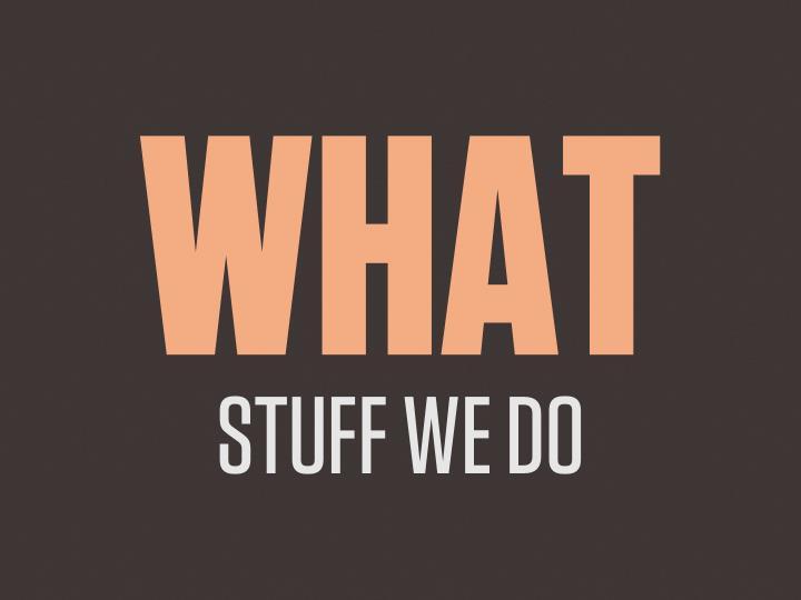 What stuff we do