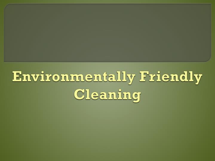 environmentally friendly cleaning n.