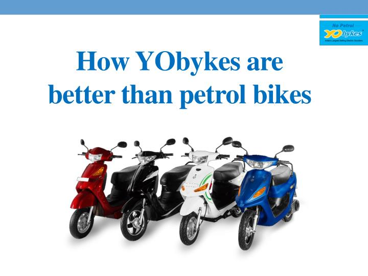 how yobykes are better than petrol bikes n.