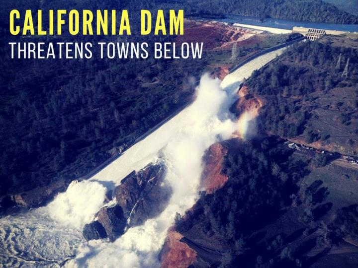 california dam undermines towns below n.