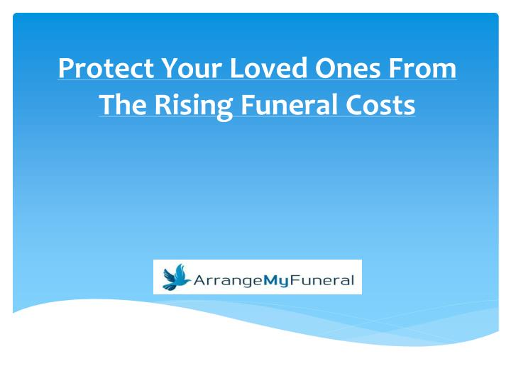 protect your loved ones from the rising funeral costs n.