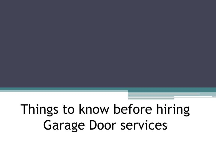things to know before hiring garage door services n.
