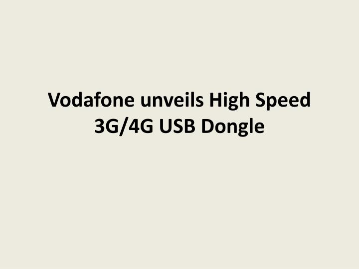 PPT - Vodafone Unveils High Speed 3G/4G USB Dongle