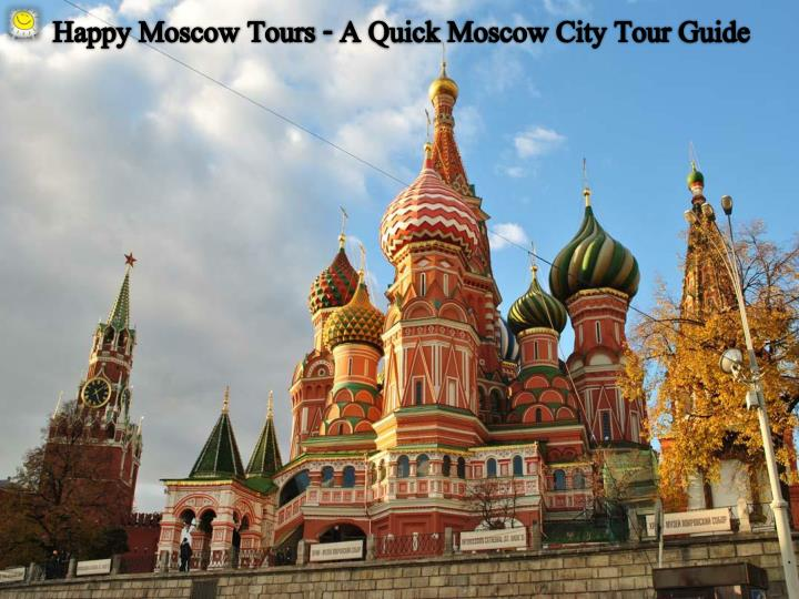 happy moscow tours a quick moscow city tour guide n.