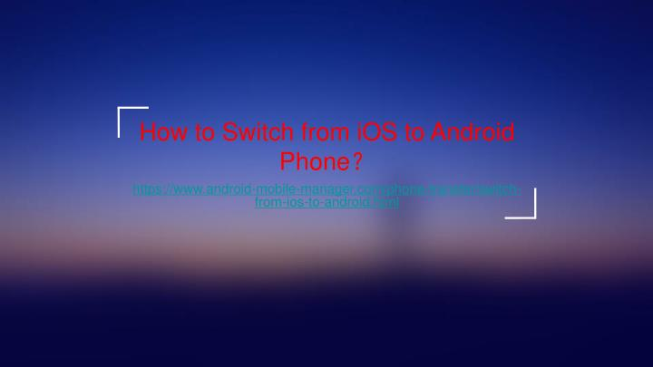 how to switch from ios to android phone n.