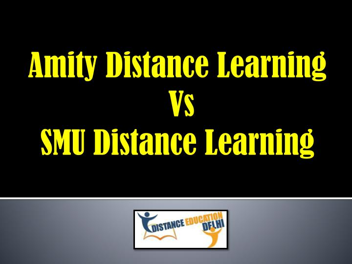 amity distance learning vs smu distance learning n.