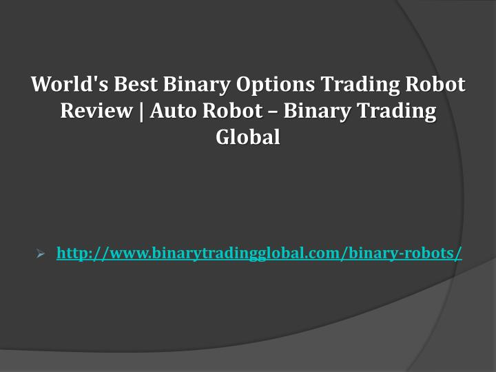 PPT - World's Best Binary Options Trading Robot Review ...