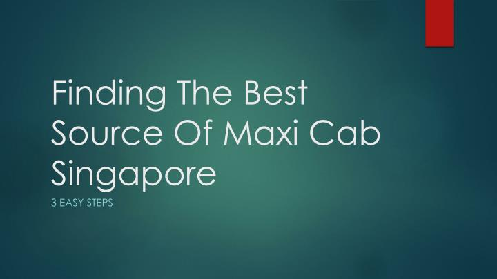 finding the best source of maxi cab singapore n.
