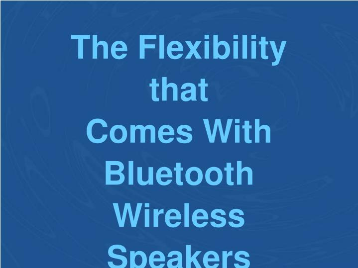 the flexibility that comes with bluetooth n.