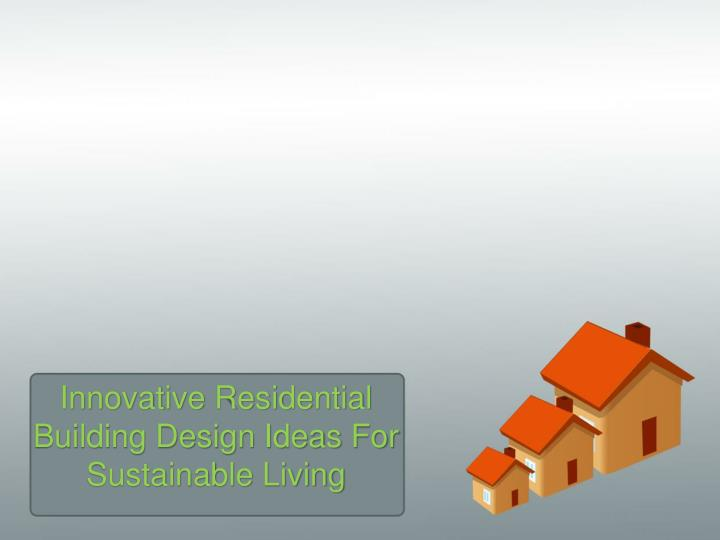 innovative residential building design ideas for sustainable living