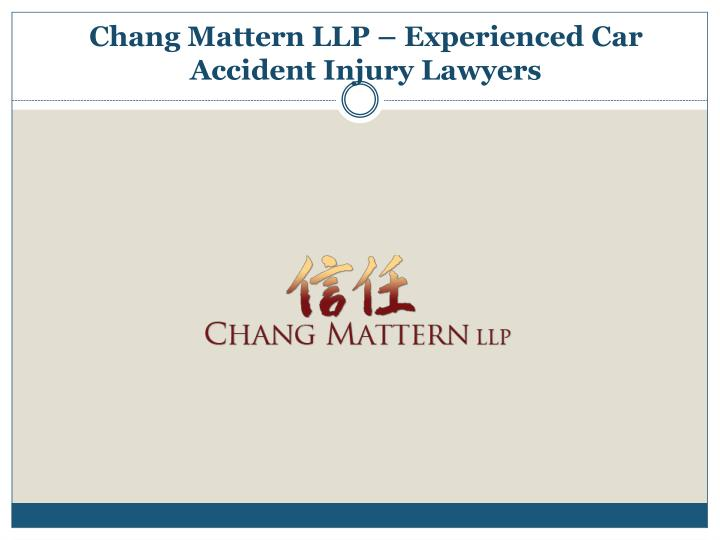 chang mattern llp experienced car accident injury lawyers n.