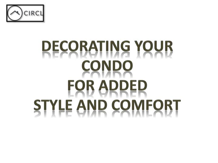decorating your condo for added style and comfort n.