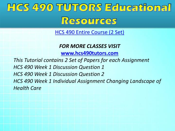 hcs 490 changing landscaope in heatlhcare Hcs 475 is a online tutorial store we provides hcs 475 week 2 individual assignment implementing change paper.